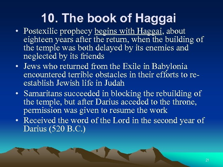 10. The book of Haggai • Postexilic prophecy begins with Haggai, about eighteen years