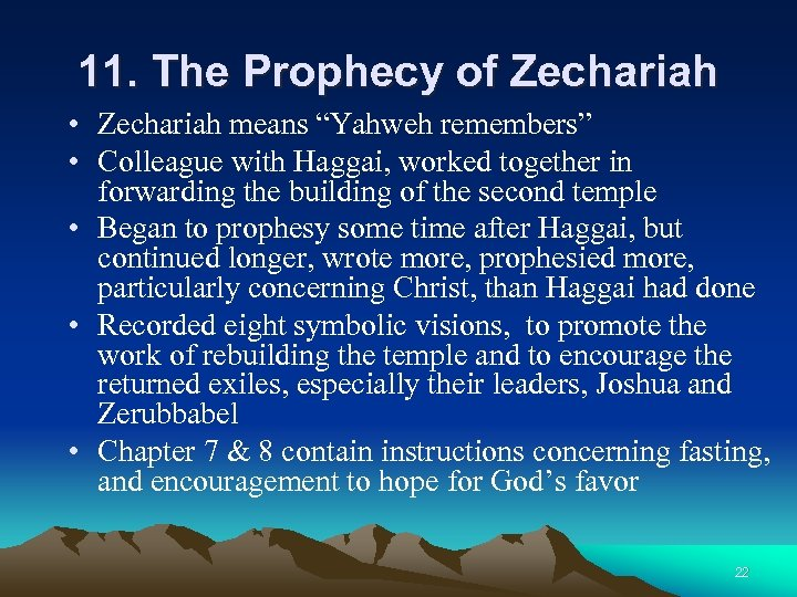"11. The Prophecy of Zechariah • Zechariah means ""Yahweh remembers"" • Colleague with Haggai,"