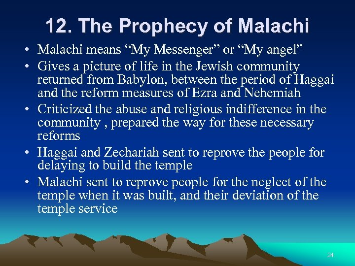 "12. The Prophecy of Malachi • Malachi means ""My Messenger"" or ""My angel"" •"