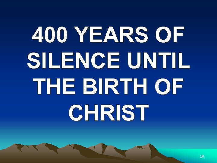 400 YEARS OF SILENCE UNTIL THE BIRTH OF CHRIST 26