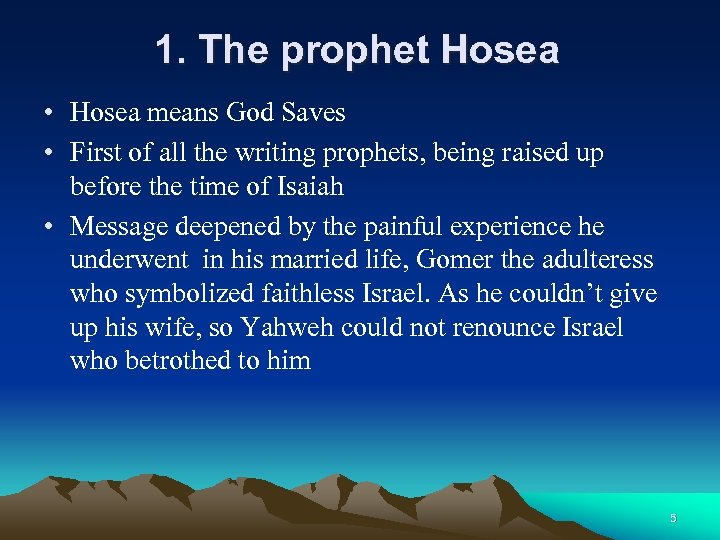 1. The prophet Hosea • Hosea means God Saves • First of all the