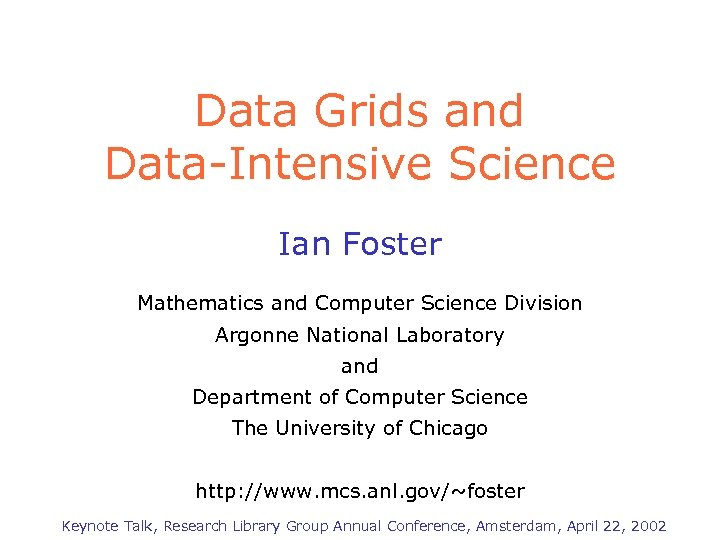 Data Grids and Data-Intensive Science Ian Foster Mathematics and Computer Science Division Argonne National