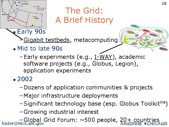 18 The Grid: A Brief History l Early 90 s – Gigabit testbeds, metacomputing