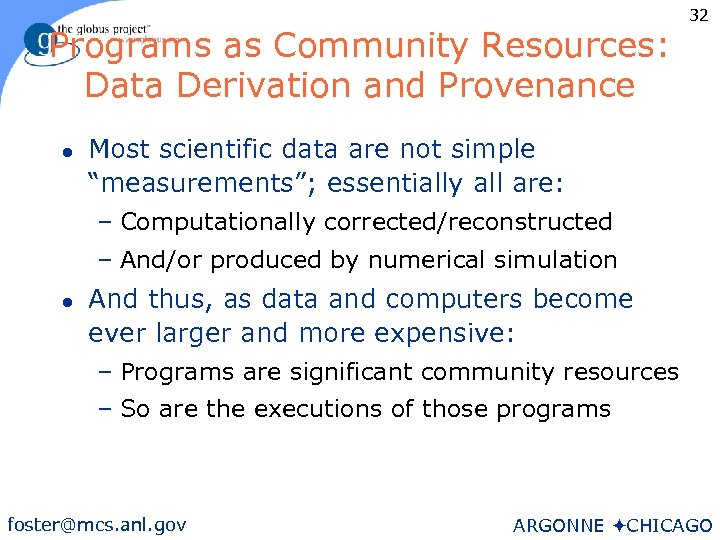 Programs as Community Resources: Data Derivation and Provenance l 32 Most scientific data are