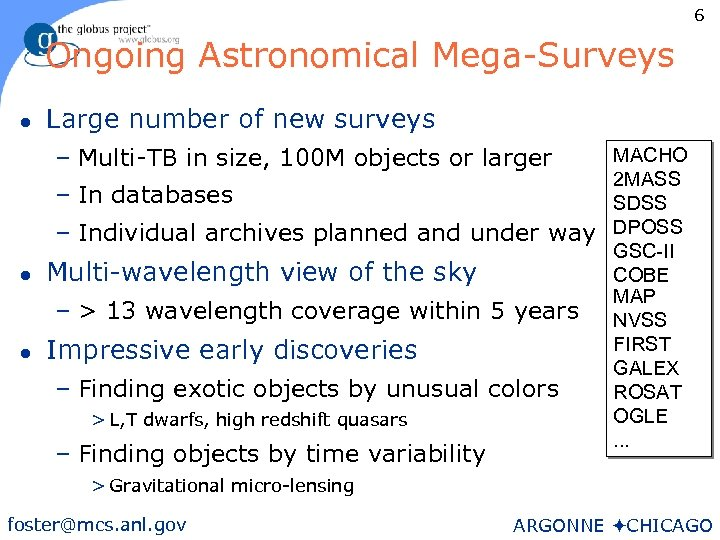 6 Ongoing Astronomical Mega-Surveys l Large number of new surveys – Multi-TB in size,
