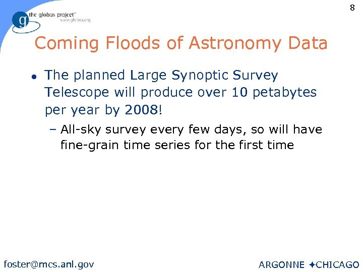 8 Coming Floods of Astronomy Data l The planned Large Synoptic Survey Telescope will