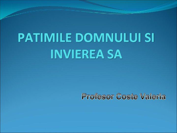 PATIMILE DOMNULUI SI INVIEREA SA Profesor Coste Valeria