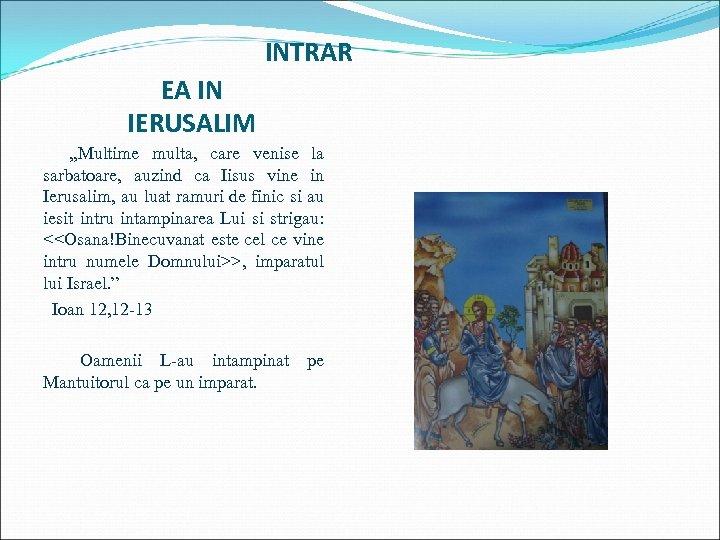 INTRAR EA IN IERUSALIM , , Multime multa, care venise la sarbatoare, auzind ca