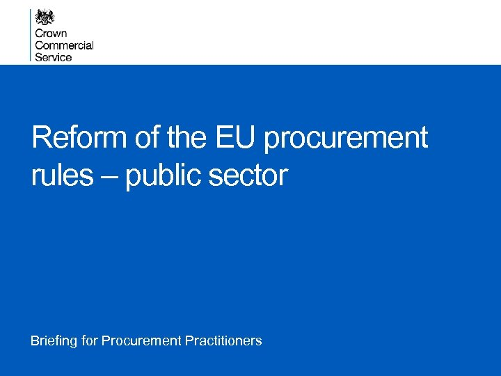Reform of the EU procurement rules – public sector Briefing for Procurement Practitioners