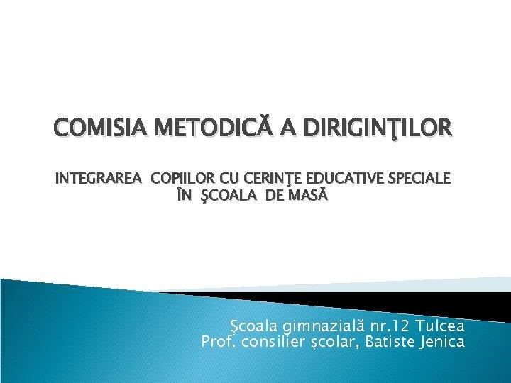 COMISIA METODICĂ A DIRIGINŢILOR INTEGRAREA COPIILOR CU CERINŢE EDUCATIVE SPECIALE ÎN ŞCOALA DE MASĂ