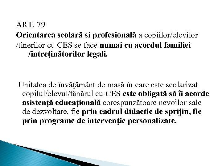 ART. 79 Orientarea scolară si profesională a copiilor/elevilor /tinerilor cu CES se face numai