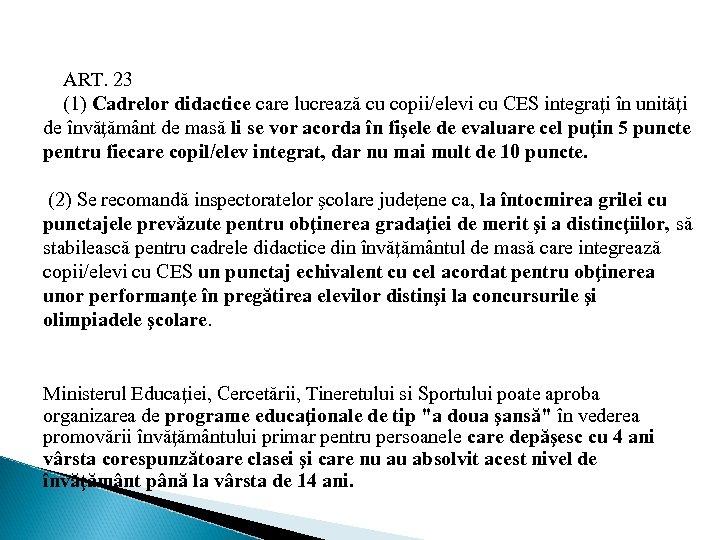 ART. 23 (1) Cadrelor didactice care lucrează cu copii/elevi cu CES integraţi în