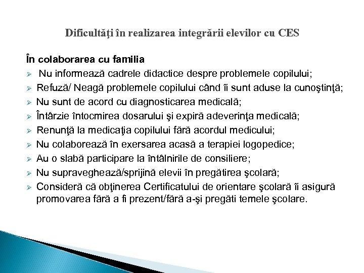 Dificultăţi în realizarea integrării elevilor cu CES În colaborarea cu familia Ø Nu informează