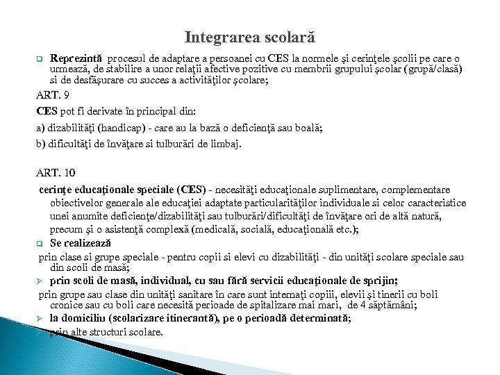 Integrarea scolară Reprezintă procesul de adaptare a persoanei cu CES la normele şi cerinţele