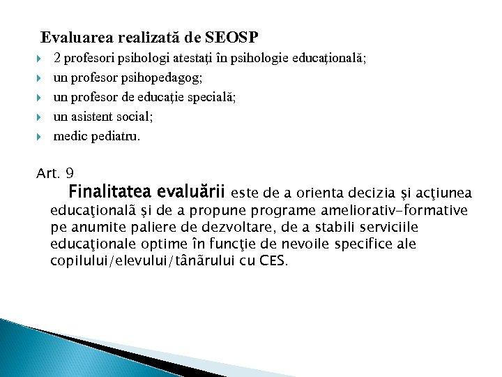 Evaluarea realizată de SEOSP 2 profesori psihologi atestaţi în psihologie educaţională; un profesor