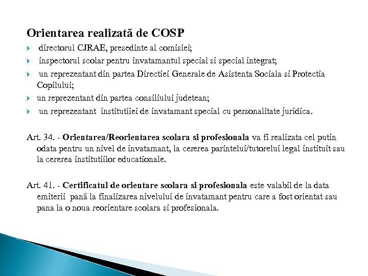 Orientarea realizată de COSP directorul CJRAE, presedinte al comisiei; inspectorul scolar pentru invatamantul special