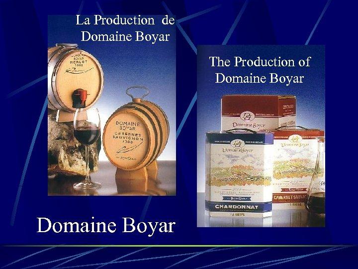 La Production de Domaine Boyar The Production of Domaine Boyar