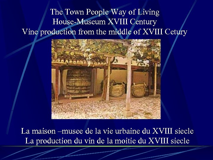 The Town People Way of Living House-Museum XVIII Century Vine production from the middle