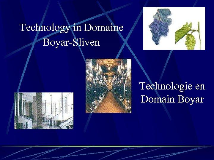 Technology in Domaine Boyar-Sliven Technologie en Domain Boyar