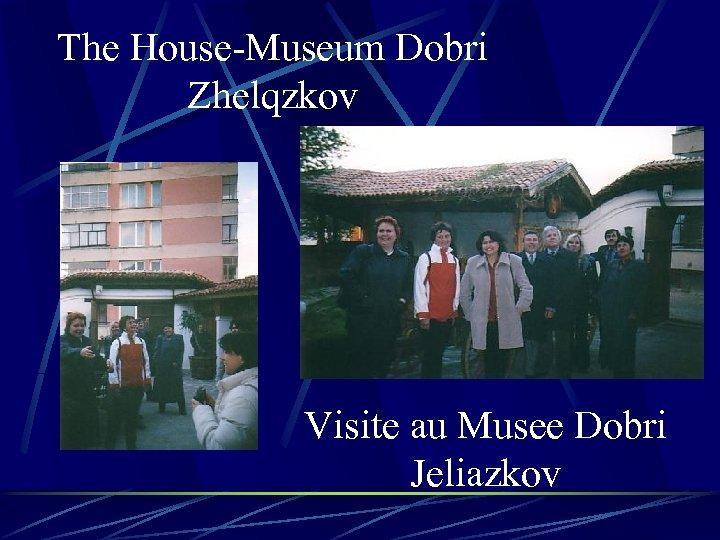 The House-Museum Dobri Zhelqzkov Visite au Musee Dobri Jeliazkov