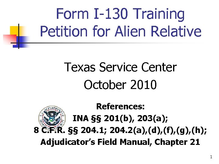 Form I-130 Training Petition for Alien Relative Texas Service Center October 2010 References: INA