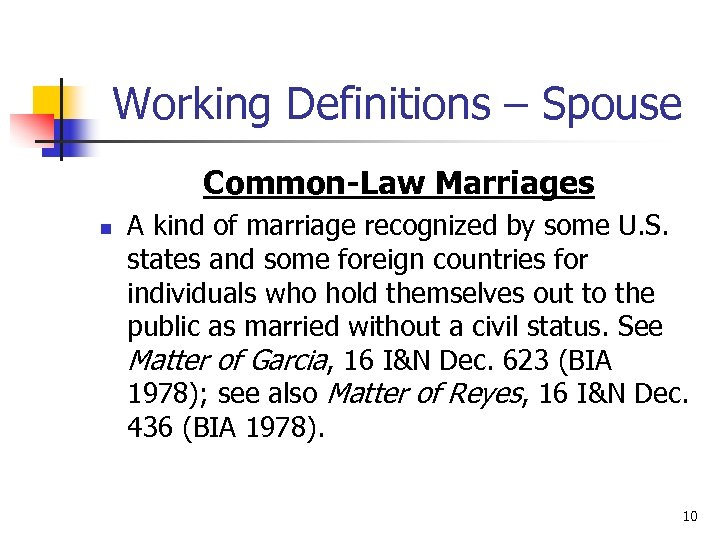 Working Definitions – Spouse Common-Law Marriages n A kind of marriage recognized by some