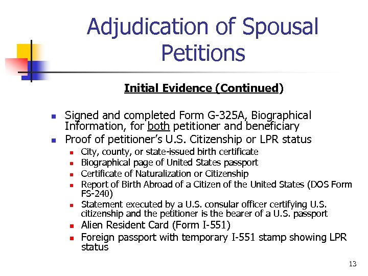 Adjudication of Spousal Petitions Initial Evidence (Continued) n n Signed and completed Form G-325