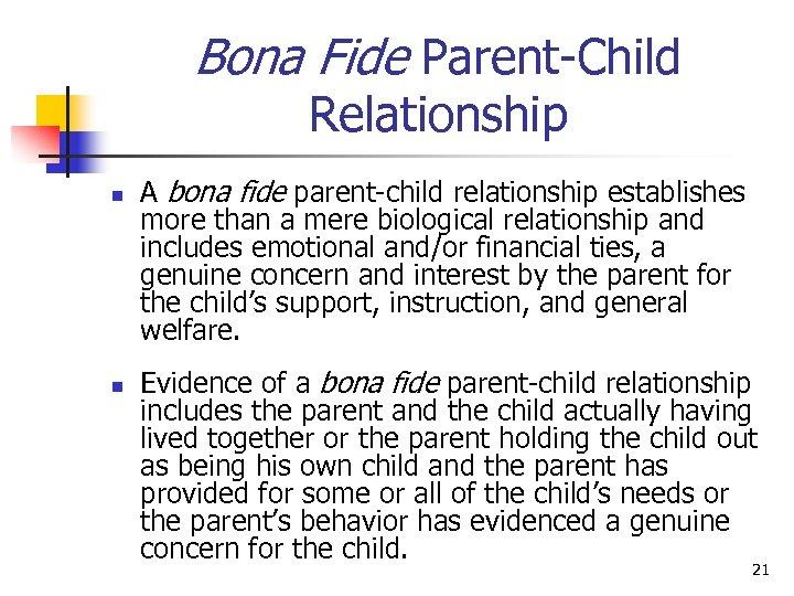 Bona Fide Parent-Child Relationship n n A bona fide parent-child relationship establishes more than