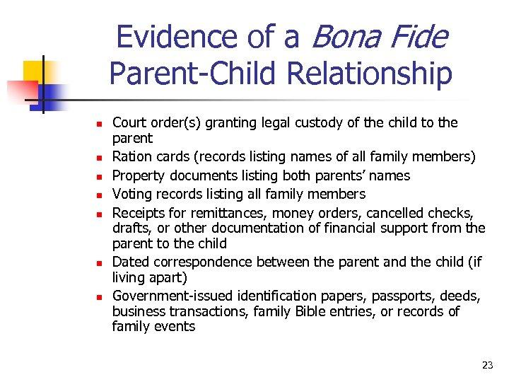 Evidence of a Bona Fide Parent-Child Relationship n n n n Court order(s) granting