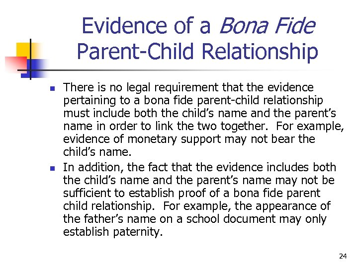 Evidence of a Bona Fide Parent-Child Relationship n n There is no legal requirement