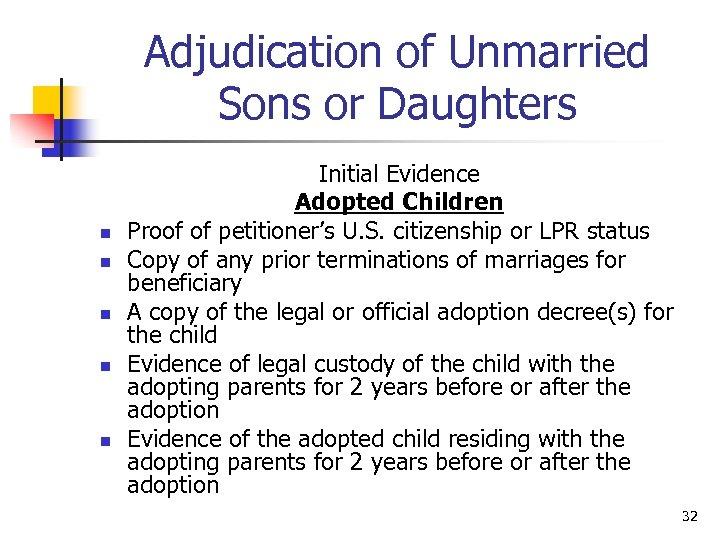 Adjudication of Unmarried Sons or Daughters n n n Initial Evidence Adopted Children Proof