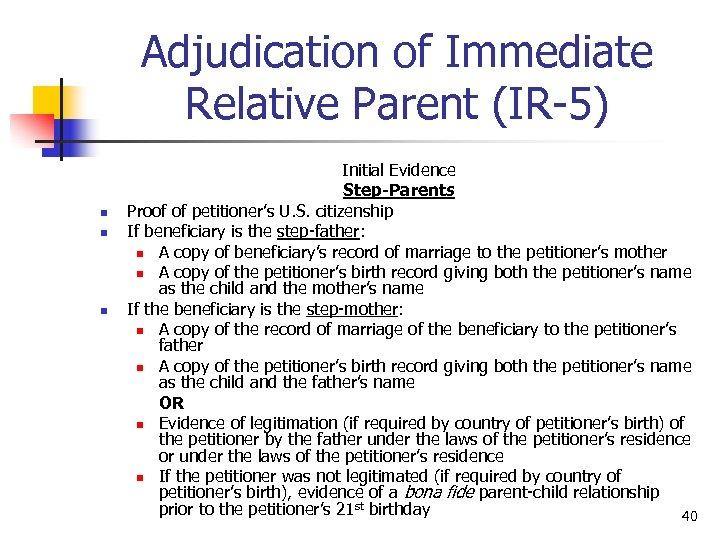 Adjudication of Immediate Relative Parent (IR-5) n n n Initial Evidence Step-Parents Proof of