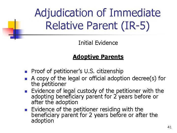 Adjudication of Immediate Relative Parent (IR-5) Initial Evidence Adoptive Parents n n Proof of
