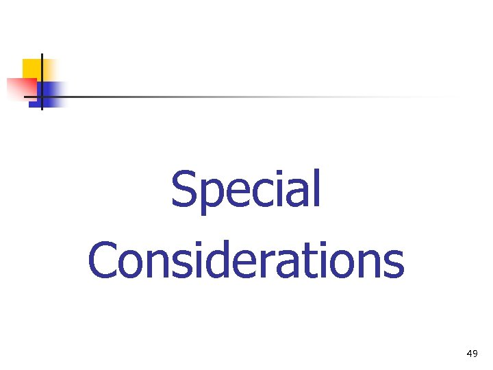 Special Considerations 49