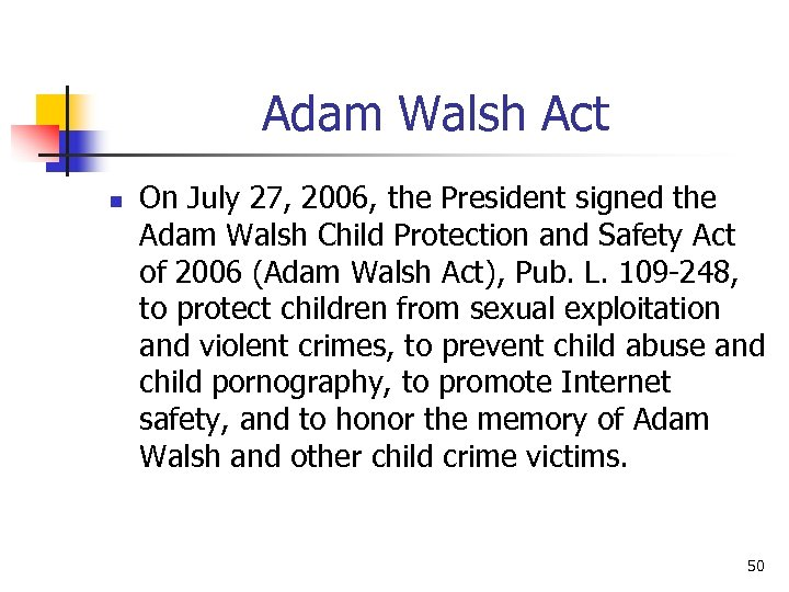 Adam Walsh Act n On July 27, 2006, the President signed the Adam Walsh