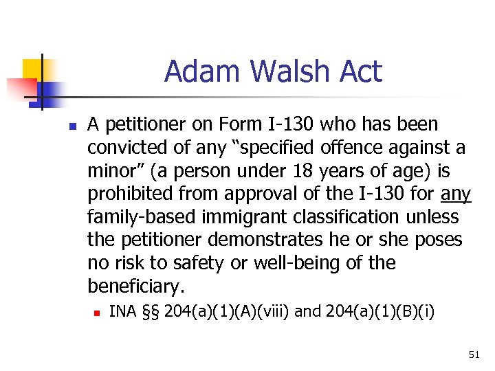 Adam Walsh Act n A petitioner on Form I-130 who has been convicted of
