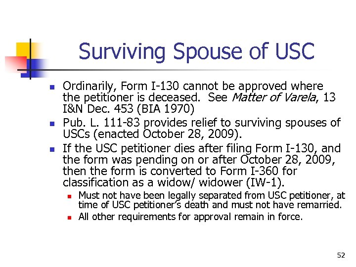 Surviving Spouse of USC n n n Ordinarily, Form I-130 cannot be approved where