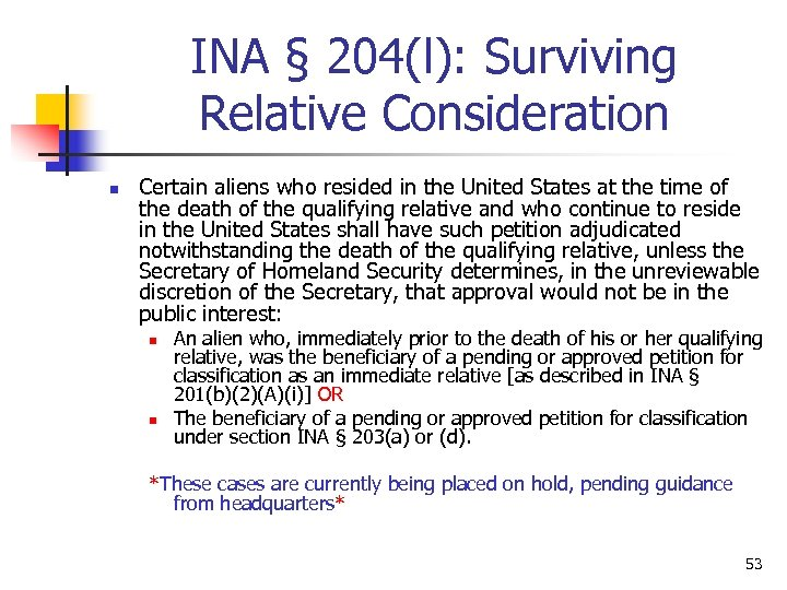 INA § 204(l): Surviving Relative Consideration n Certain aliens who resided in the United
