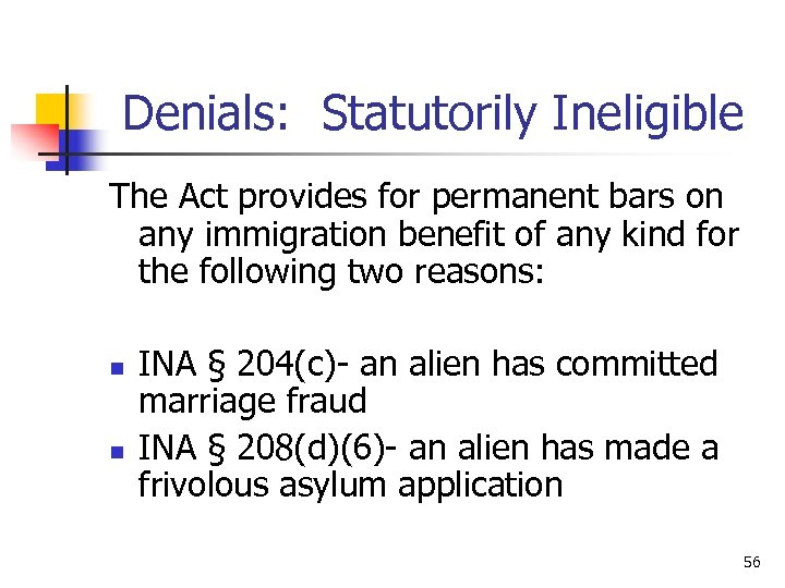 Denials: Statutorily Ineligible The Act provides for permanent bars on any immigration benefit of