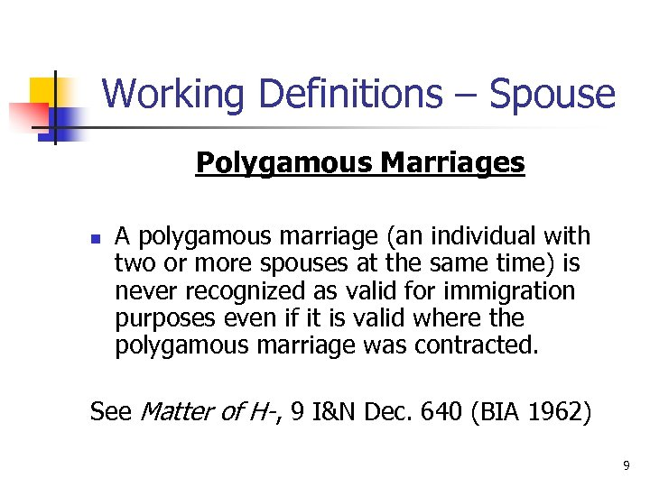 Working Definitions – Spouse Polygamous Marriages n A polygamous marriage (an individual with two
