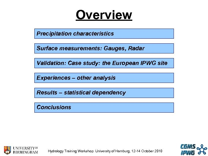 Overview Precipitation characteristics Surface measurements: Gauges, Radar Validation: Case study: the European IPWG site