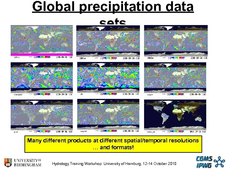 Global precipitation data sets Many different products at different spatial/temporal resolutions … and formats!