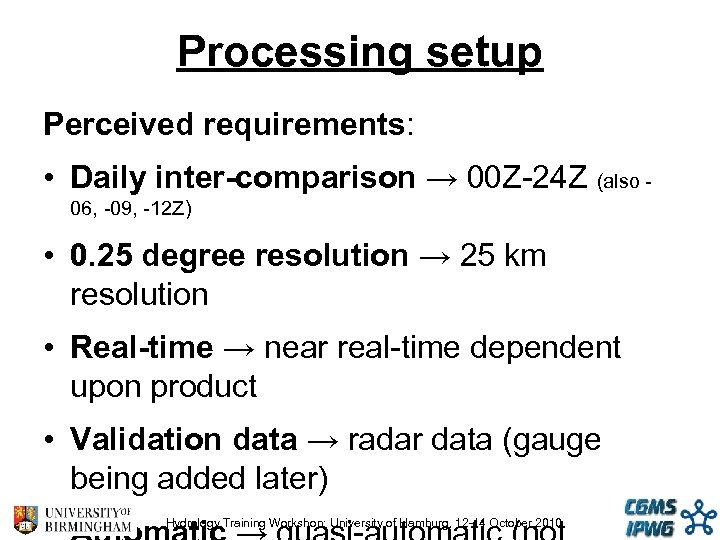 Processing setup Perceived requirements: • Daily inter-comparison → 00 Z-24 Z (also 06, -09,