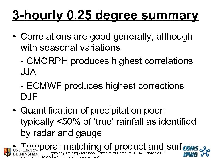 3 -hourly 0. 25 degree summary • Correlations are good generally, although with seasonal