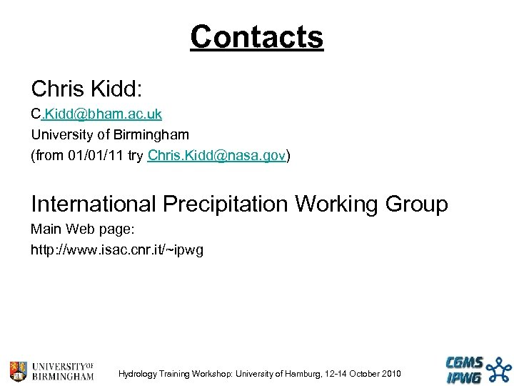 Contacts Chris Kidd: C. Kidd@bham. ac. uk University of Birmingham (from 01/01/11 try Chris.