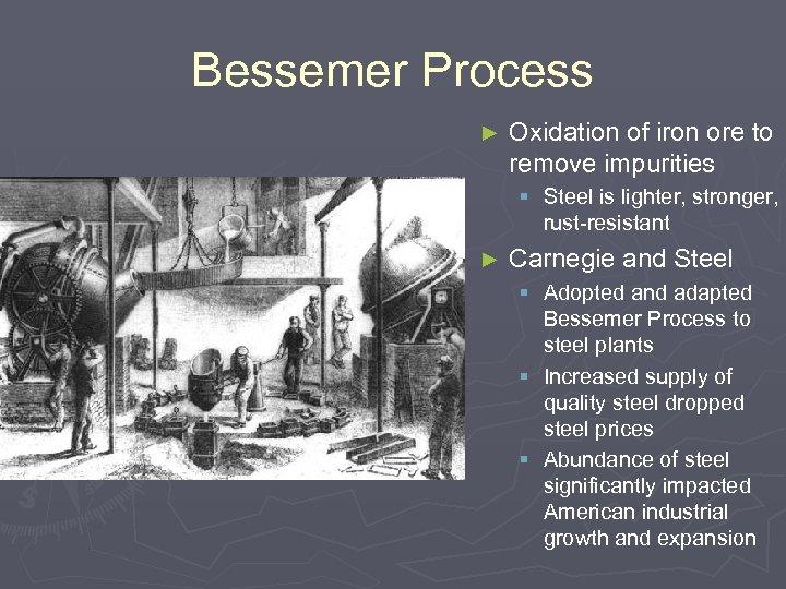 Bessemer Process ► Oxidation of iron ore to remove impurities § Steel is lighter,