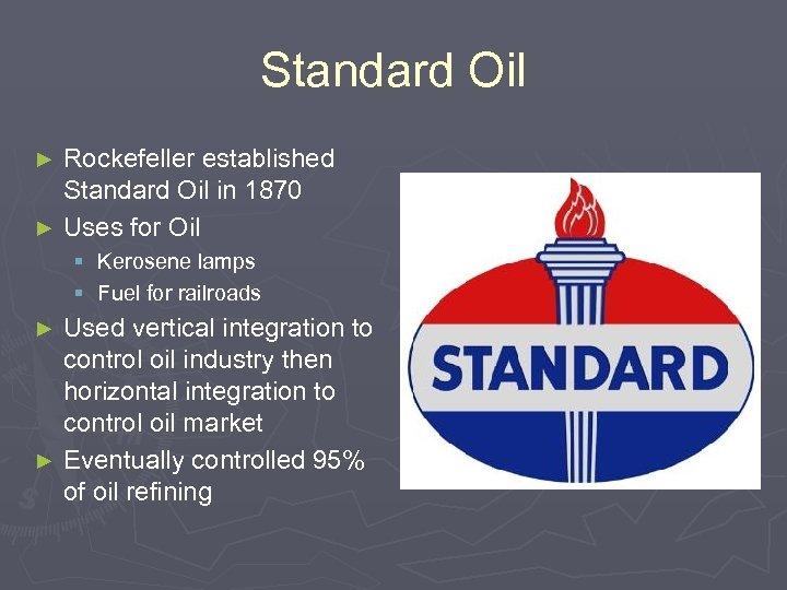Standard Oil Rockefeller established Standard Oil in 1870 ► Uses for Oil ► §