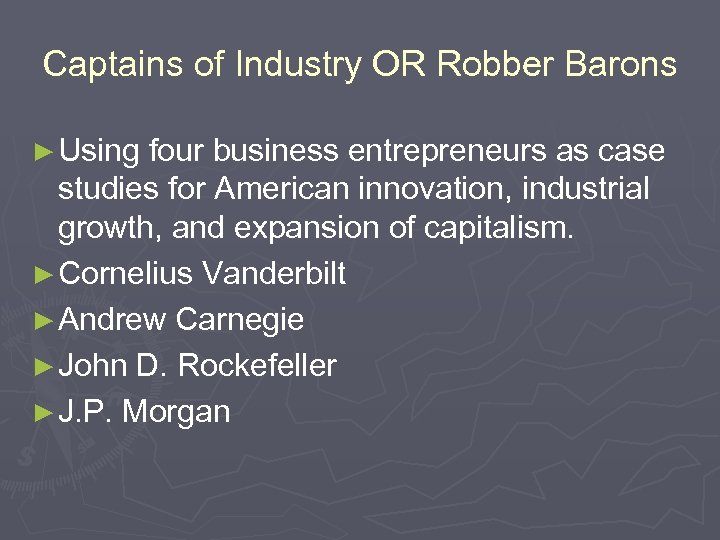 Captains of Industry OR Robber Barons ► Using four business entrepreneurs as case studies