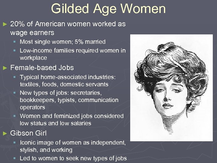 Gilded Age Women ► 20% of American women worked as wage earners § Most