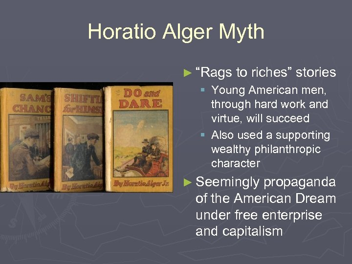 """Horatio Alger Myth ► """"Rags to riches"""" stories § Young American men, through hard"""